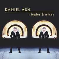 Singles and Mixes — Daniel Ash