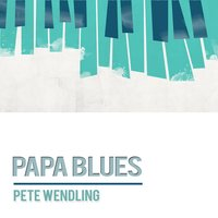 Papa Blues — Pete Wendling