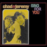 Sing for You — Chad, Jeremy