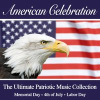 An American Celebration - The Ultimate Patriotic Music Collection (July 4th - Memorial Day - Labor Day) — сборник