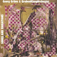 Songs and Variations — Grubenklangorchester, Georg Gräwe, Georg Gräwe & GrubenKlangOrchester