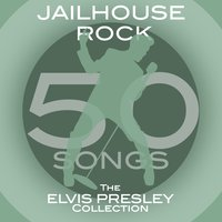 Jailhouse Rock: The Elvis Presley Collection (50 Songs) — Elvis Presley