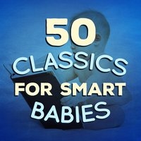 50 Classics for Smart Babies — Smart Baby Music, Studying Music Group, Study Music, Smart Baby Music|Study Music|Studying Music Group
