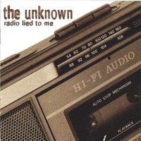 Radio Lied To Me — The Unknown