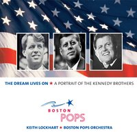 The Dream Lives On: A Portrait of the Kennedy Brothers — Keith Lockhart, Boston Pops Orchestra