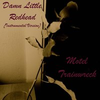 Damn Little Redhead — Motel Trainwreck