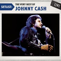 Setlist: The Very Best Of Johnny Cash LIVE — Johnny Cash