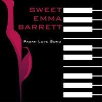 Pagan Love Song — Sweet Emma Barrett
