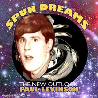 Spun Dreams — Paul Levinson and the New Outlook With Stu Nitekman & Ira Margolis