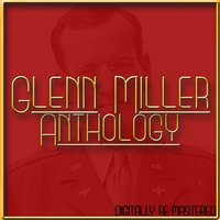 Anthology - Glenn Miller — Glenn Miller