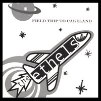 Field Trip to Cakeland — The Ethels