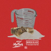 Wrist Motion — Game, Troy Ave, Mvrcus Black