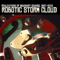 Realizations of Imaginary Sounds, 1997-2003 — Robotic Storm Cloud