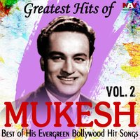 Greatest Hits of Mukesh Best of His Evergreen Bollywood Hit Hindi Songs, Vol. 2 — Mukesh