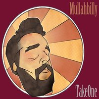 Take One — Mullahbilly