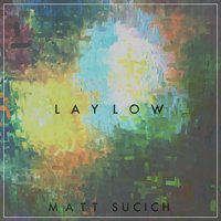 Lay Low — Matt Sucich