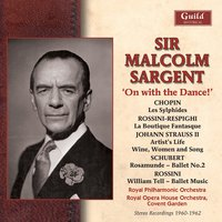 Strauss Ii: Artist's Life, Wine, Women and Song - Chopin: Les Sylphides - Rossini: William Tell - Rossini/Respighi: La Boutique Fantasque - Schubert: Rosamunde — Royal Philharmonic Orchestra, Sir Malcolm Sargent, Royal Opera House Orchestra, Covent Garden