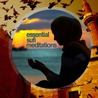 Essential Sufi Meditations - Famous Songs of Pakistan with the Masters Nusrat Fateh Ali Khan, Sabri Brothers, And Rahat Fateh Ali Khan — Nusrat Fateh Ali Khan, Rahat Fateh Ali Khan, The Sabri Brothers