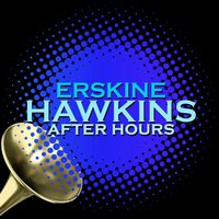 After Hours — Erskine Hawkins & His Orchestra