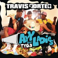 Ayy Ladies — Travis Porter, Tyga