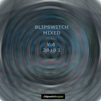 Blipswitch Mixed v.4 (2010 Part I) — Process Rebel, J.Rogers