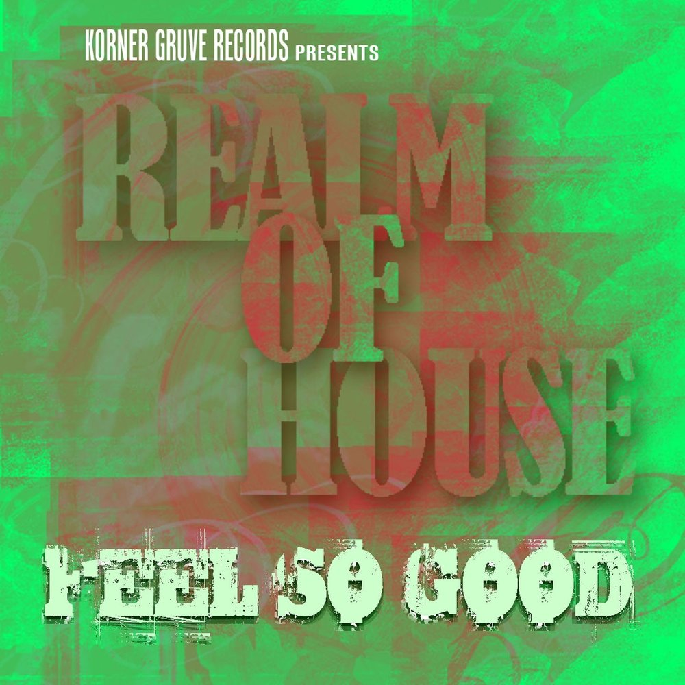 Feel so good realm of house for Good house music