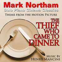 The Thief Who Came To Dinner - Theme for Solo Piano (Henry Mancini) — Mark Northam