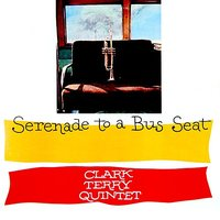 Serenade To A Bus Seat — Clark Terry Quintet