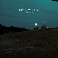 Teardrop — Civil Twilight