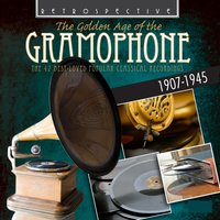The Golden Age of the Gramophone: The 42 Best Loved Popular Classical Recordings — Engelbert Humperdinck, Francisco Tárrega, Christian Sinding, Franz Lehár, Frederick Delius