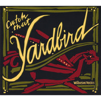 Catch That Yardbird — The Woodshedders