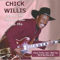 Blues Me Before You Lose Me — Chick Willis