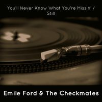 You'll Never Know What You're Missin' / Still — Emile Ford & The Checkmates