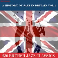 A History of Jazz in Britain, Vol. 1 (…230 British Jazz Classics) — сборник