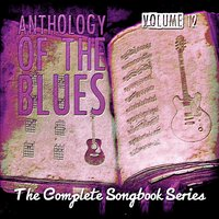 Anthology of the Blues - The Complete Songbook Series, Vol. 12 — сборник