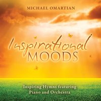 Inspirational Moods - Inspiring Hymns Featuring Piano And Orchestra — Michael Omartian