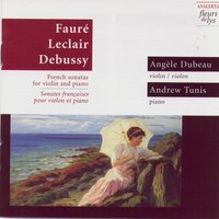 French Sonatas for Violin and Piano (Sonates Françaises Pour Violon et Piano) (Faure, Leclair, Debussy) — Angele Dubeau, Andrew Tunis
