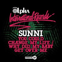 You Could Change My Life / Why Did My Baby Get Over Me — Sunni