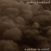 A Picture in Mind.. — Andres Burkhard