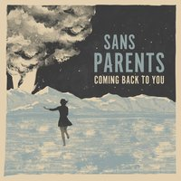 Coming Back to You — Sans Parents