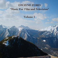 """Music For Film and Television"",  Vol. 1 — Dwayne Ford"