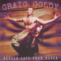 Better Late Than Never — Craig Goldy