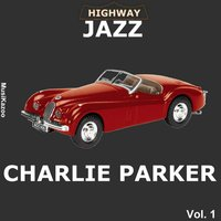 Highway Jazz - Charlie Parker, Vol. 1 — Charlie Parker