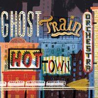 Hot Town — Ghost Train Orchestra