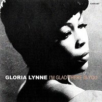 I'm Glad There is You — Gloria Lynne