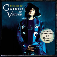 The Best of Guided By Voices: Human Amusements At Hourly Rates — Guided By Voices