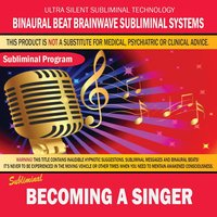 Becoming a Singer — Binaural Beat Brainwave Subliminal Systems