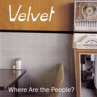 Where Are The People? — Velvet