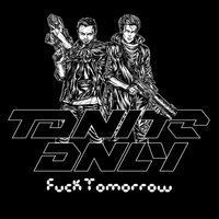 Fuck Tomorrow — Tonite Only