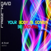 YOUR BODY IS GONNA BE MOVING — David Dzingel